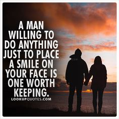 A man willing to do anything just to place a smile on your face is one worth keeping. #realman #relationship #quotes