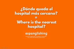 Espanglishing | free and shareable Spanish lessons = lecciones de Inglés gratis y compartibles: ¿Dónde queda el hospital más cercano? = Where is the nearest hospital?