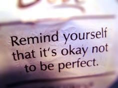 It's ok to be imperfect.