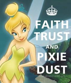 FAITH, TRUST, and PIXIE DUST.
