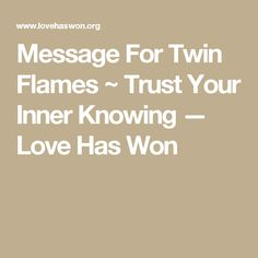 Message For Twin Flames ~ Trust Your Inner Knowing — Love Has Won