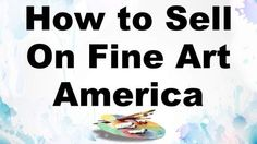 How to sell your paintings and prints online through Fine Art America - a quick and easy way to jump start your online sales.
