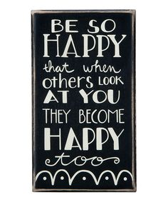 be so happy that when others look at you they become happy too The Words, Cool Words, Words Of Wisdom Quotes, Quotes To Live By, Me Quotes, Great Quotes, Inspirational Quotes, Motivational Quotes, Conscious Discipline