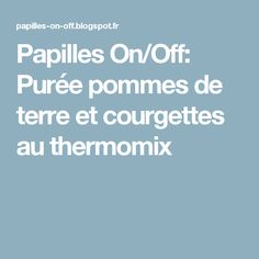 Papilles On/Off: Purée pommes de terre et courgettes au thermomix