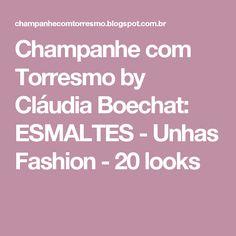 Champanhe com Torresmo by Cláudia Boechat: ESMALTES - Unhas Fashion - 20 looks