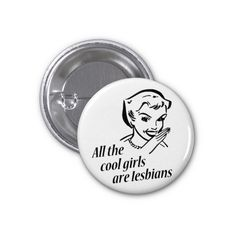 All the Cool Girls are Lesbians 1 Inch Round Button ($2.20) ❤ liked on Polyvore featuring filler, accessories and pins and patches