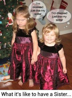 Yep that's the way it goes hahahaha. My sister always wants to wear the same thing as me. Thats The Way, What Is Like, Love My Sister, To My Daughter, Sister Sister, Father Daughter, I Love To Laugh, Make Me Smile, Growing Up With Siblings