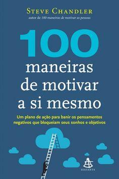 Baixar Livro 100 Maneiras de Motivar a si Mesmo - Steve Chandler em PDF, ePub e Mobi ou ler online