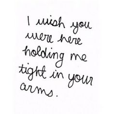 hold me tight i love you i need you here i want to be in your arms . Quotes For Him, Cute Quotes, Quotes To Live By, Hold Me Quotes, Boy Quotes, Night Quotes, The Words, Wish You Are Here, Just For You