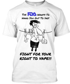 The Wants To Hang You Out To Dry! FIGHT FOR YOUR RIGHT TO VAPE!!! (Reserve one NOW)