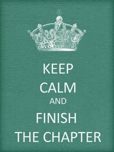 Keep Calm & Finish the Chapter :)