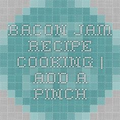Bacon Jam Recipe - Cooking | Add a Pinch