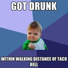Success Kid | Got drunk within walking distance of taco bell