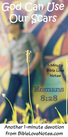 We all have physical or emotional scars in our lives. This 1-minute devotion encourages us that God can use those scars for good purposes!