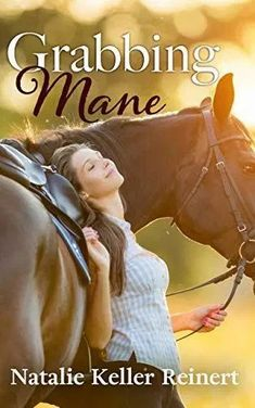 Grabbing Mane - The novel about returning to horseback riding as an adult by Natalie Keller Reinert Buy A Horse, Math Work, Tale As Old As Time, Riding Lessons, S Stories, Lessons Learned, New Life, Book Review, Ballerina