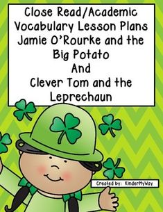 Close Read Academic Vocabulary Lesson Plans - St. Patrick's Day Set 2  Close Read and Academic Vocabulary Lessons for books:  Jamie O'Rourke and the Big Potato by Tomie DePaola Clever Tom and the Leprechaun by Linda Shute  Packet includes Level 1 vocabulary, academic vocabulary, vocabulary flashcards, comprehension questions, recording worksheet for students and script for 3 days of lessons for each book.  Common Core aligned