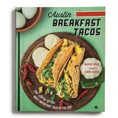 From the taco experts behind the popular Taco Journalism blog comes Austin Breakfast Tacos - The Story of the Most Important Taco of the Day. For years, great breakfast tacos have been lovingly served