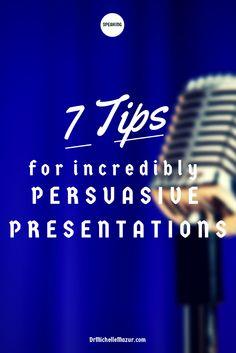 7 Tips for Incredibly Persuasive #Presentations via @Michelle_Mazur http://www.drmichellemazur.com/2014/04/7-tips-for-incredibly-persuasive-presentations.html
