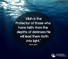 """""""Allah is the Protector of those who have faith: from the depths of darkness He will lead them forth into light."""" (Quran 2:257)"""