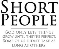 Short Quotes For Couples | Short People: God only lets things grow until they're perfect. Some ...