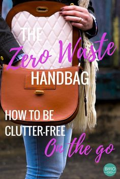 Declutter your life with Tara's simple guide to the zero-waste handbag. Discover some gorgeous and timeless finds - and learn what she refuses to carry.