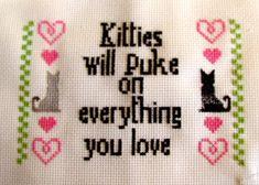 """""""Kitties will puke on everything you love"""" sampler"""