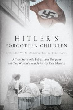 Hitler's Forgotten Children: a True Story of the Lebensborn Program and One Woman's Search for Her Real Identity by Ingrid Von Oelhafen #wwii #history