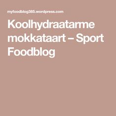 Koolhydraatarme mokkataart – Sport Foodblog