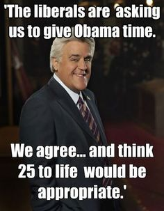 GOOD for Leno! I would have him pegged for one of Obummer's cheerleaders. So glad people are waking up and speaking out against the socialist scumbag.