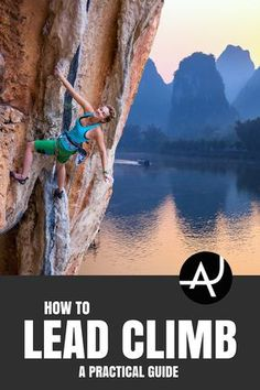 How To Lead Climb: A Practical Guide – Rock Climbing Tips for Beginners – Rock Climbing Workouts and Exercises to Improve Your Training – Bouldering and Climbing Articles