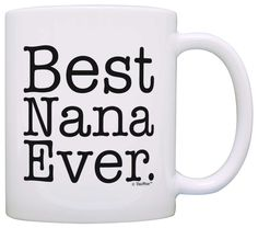 Mother's Day Gift Best Nana Ever Gift Ideas for Grandma Birthday Gift Coffee Mug Tea Cup White -- Insider's special review you can't miss. Read more  : Coffee Mugs