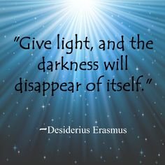 be the light to someone else's darkness