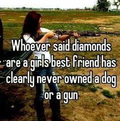 Country girl way. Guns or dogs are girls' best friends. Country Girl Life, Country Girl Quotes, Country Girls, Southern Quotes, Country Girl Sayings, Country Girl Stuff, Girl Qoutes, Southern Humor, Country Girl Problems