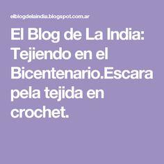 El Blog de La India: Tejiendo en el Bicentenario.Escarapela tejida en crochet.