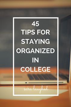 45 Tips for Staying Organized in College