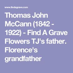 Thomas John McCann (1842 - 1922) - Find A Grave Flowers TJ's father. Florence's grandfather