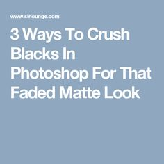 3 Ways To Crush Blacks In Photoshop For That Faded Matte Look