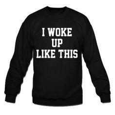 I want this sweatshirt!!! I Woke Up Like This Crew neck Sweatshirt by winteriscoming2012, $30.00