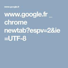 www.google.fr _ chrome newtab?espv=2&ie=UTF-8