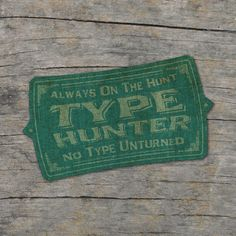 Always on the hunt. Type Hunter patch done in Illustrator and Photoshop with some help from Mother Nature. Typo Logo, Typography, Lettering, Out Of My Mind, Antique Shops, Vintage Signs, Patches, Concept, Texture