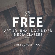 32 Free Art Journaling and Mixed Media Classes (and resources, too) for you to be inspired by without breaking the bank.