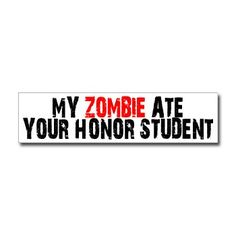My Zombie Ate Your Honor Student – Window Bumper Sticker.