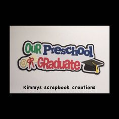 A personal favorite from my Etsy shop https://www.etsy.com/listing/529668133/our-preschool-graduate-scrapbook-title