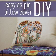 DIY Pillow Cover... Cheaper than buying fabic and stuffing for pillows. LOVE the elephant!