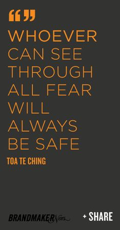 "Lao Tzu ""whoever can see through all fear will alwys be safe"""