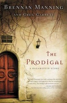 """Read """"The Prodigal A Ragamuffin Story"""" by Brennan Manning available from Rakuten Kobo. From the inspirational author of The Ragamuffin Gospel comes a powerful contemporary retelling of the Parable of the Pro. Brennan Manning, Books To Read, My Books, Christian Fiction Books, How To Be Graceful, Ragamuffin, Look Man, Thing 1, Lus"""