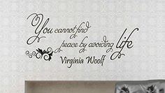 Wall Vinyl Decal Quote Sticker Home Decor Art Mural You cannot find peace by avoiding life Virginia Woolf Z20 WisdomDecalHouse http://www.amazon.com/dp/B00M7A5WCW/ref=cm_sw_r_pi_dp_R.i2tb1K824YX7A8