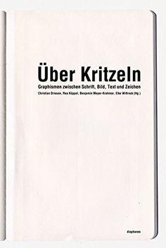 Über Kritzeln: Graphismen zwischen Schrift, Bild, Text und Zeichen: Amazon.de: Christian Driesen, Rea Köppel, Eike Wittrock, Benjamin Meyer-Krahmer: Bücher