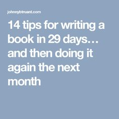 14 tips for writing a book in 29 days… and then doing it again the next month