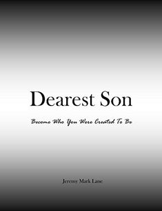 Dearest Son: Become Who You Were Created To Be by Jeremy Mark Lane http://www.amazon.com/dp/B017AHE7NG/ref=cm_sw_r_pi_dp_Dv2Dwb0RQHCVK